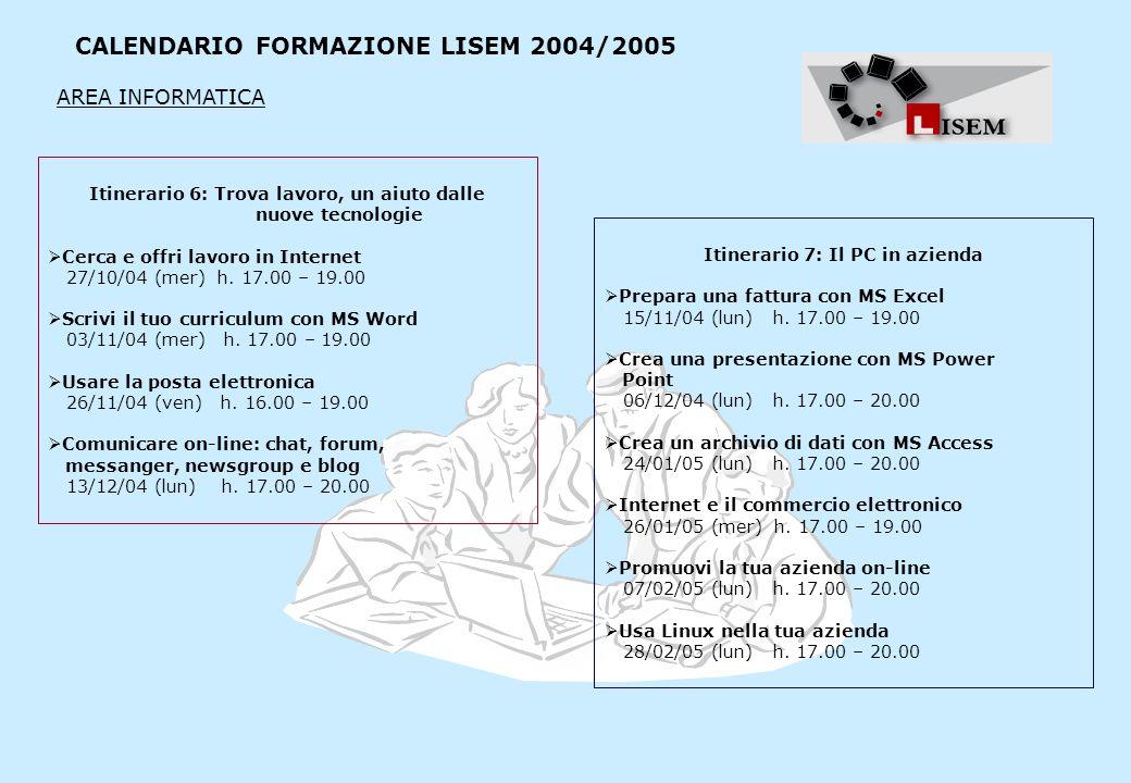 CALENDARIO FORMAZIONE LISEM 2004/2005 Itinerario 6: Trova lavoro, un aiuto dalle nuove tecnologie Cerca e offri lavoro in Internet 27/10/04 (mer) h.
