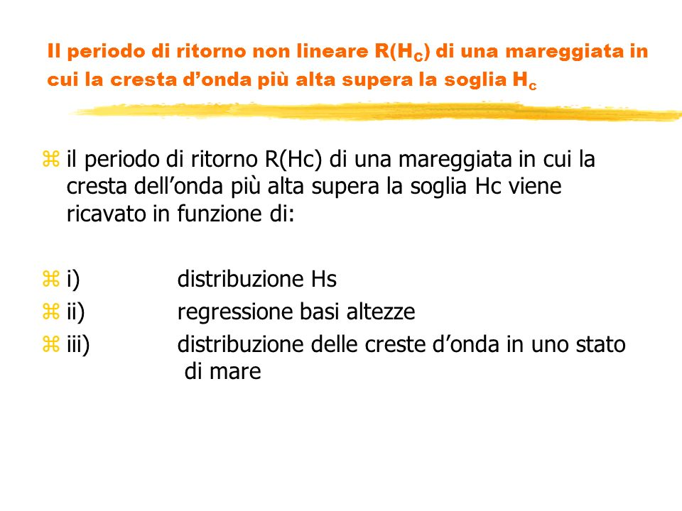 Il periodo di ritorno non lineare R(H C ) di una mareggiata in cui la cresta donda più alta supera la soglia H c zil periodo di ritorno R(Hc) di una m