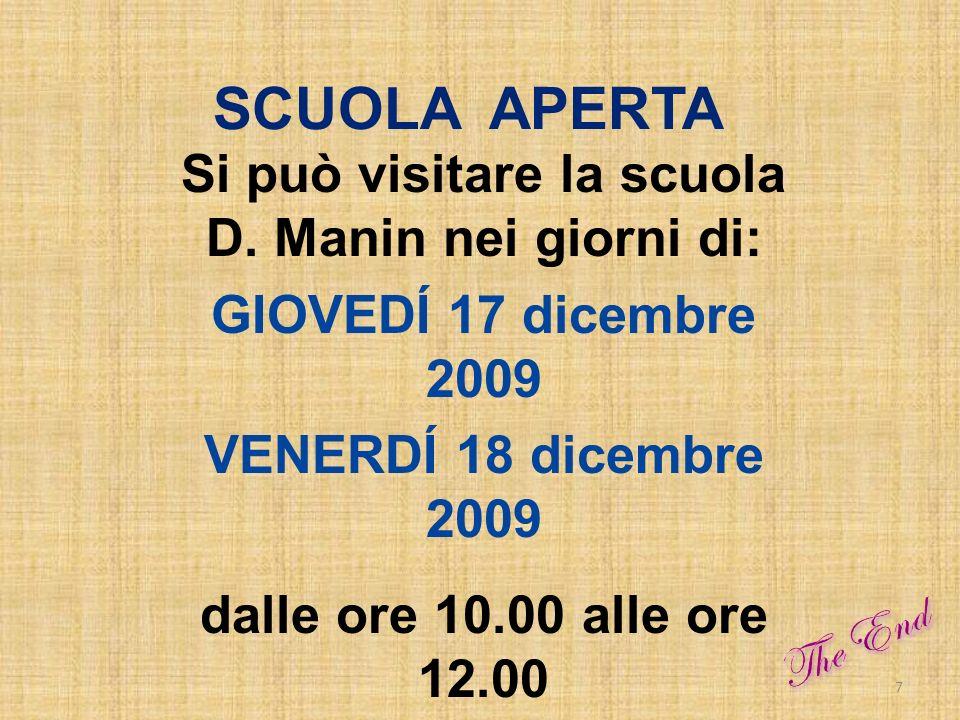 SCUOLA APERTA Si può visitare la scuola D. Manin nei giorni di: GIOVEDÍ 17 dicembre 2009 VENERDÍ 18 dicembre 2009 dalle ore 10.00 alle ore 12.00 7