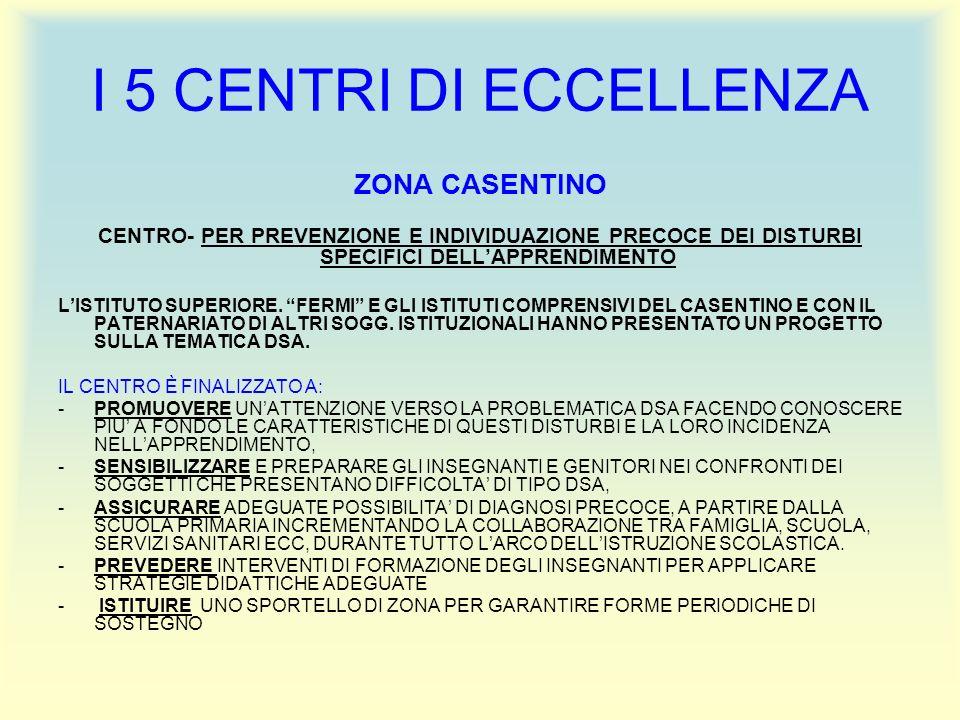 I 5 CENTRI DI ECCELLENZA ZONA CASENTINO CENTRO- PER PREVENZIONE E INDIVIDUAZIONE PRECOCE DEI DISTURBI SPECIFICI DELLAPPRENDIMENTO LISTITUTO SUPERIORE.
