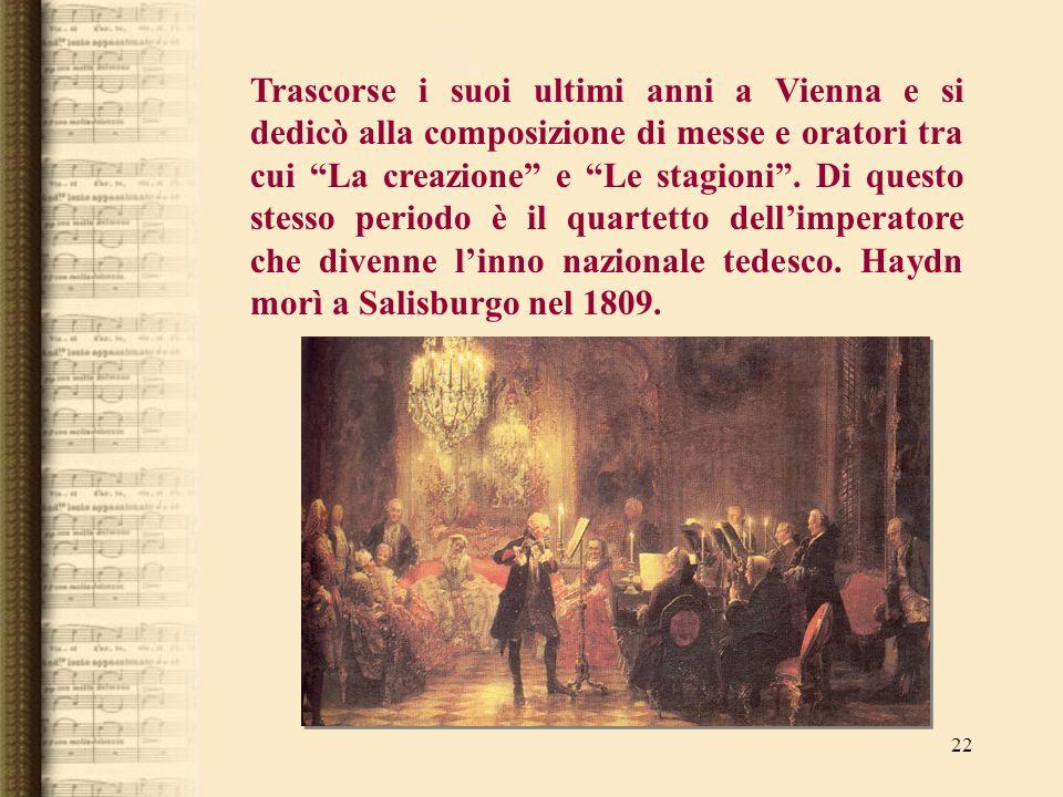 22 Trascorse i suoi ultimi anni a Vienna e si dedicò alla composizione di messe e oratori tra cui La creazione e Le stagioni. Di questo stesso periodo