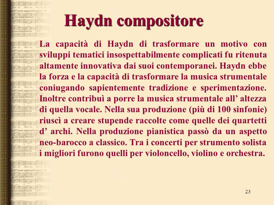 23 Haydn compositore La capacità di Haydn di trasformare un motivo con sviluppi tematici insospettabilmente complicati fu ritenuta altamente innovativ