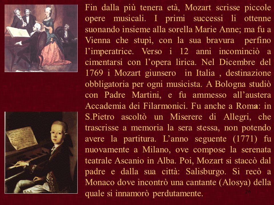 26 Fin dalla più tenera età, Mozart scrisse piccole opere musicali. I primi successi li ottenne suonando insieme alla sorella Marie Anne; ma fu a Vien