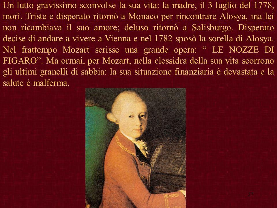 27 Un lutto gravissimo sconvolse la sua vita: la madre, il 3 luglio del 1778, morì. Triste e disperato ritornò a Monaco per rincontrare Alosya, ma lei