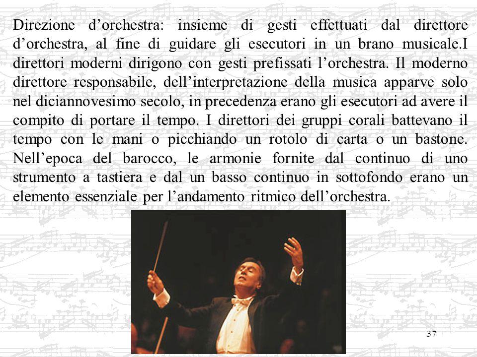 37 Direzione dorchestra: insieme di gesti effettuati dal direttore dorchestra, al fine di guidare gli esecutori in un brano musicale.I direttori moder