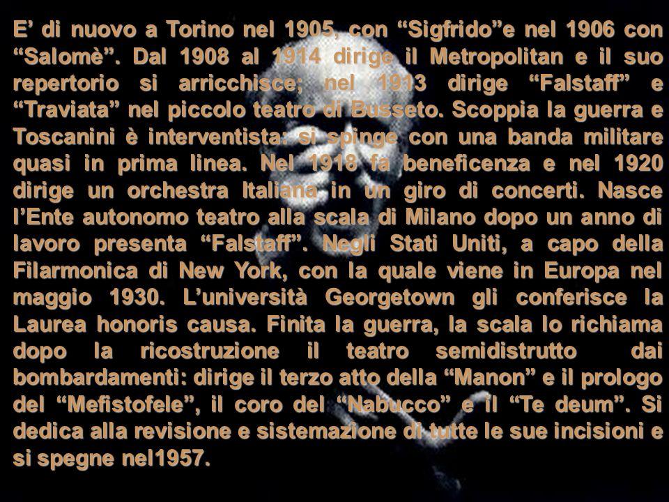 42 E di nuovo a Torino nel 1905, con Sigfridoe nel 1906 con Salomè. Dal 1908 al 1914 dirige il Metropolitan e il suo repertorio si arricchisce; nel 19