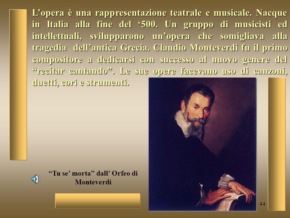 44 Lopera è una rappresentazione teatrale e musicale. Nacque in Italia alla fine del 500. Un gruppo di musicisti ed intellettuali, svilupparono unoper