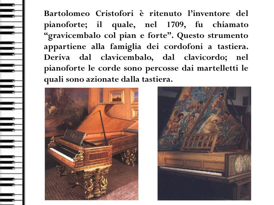 8 Bartolomeo Cristofori è ritenuto linventore del pianoforte; il quale, nel 1709, fu chiamato gravicembalo col pian e forte. Questo strumento appartie
