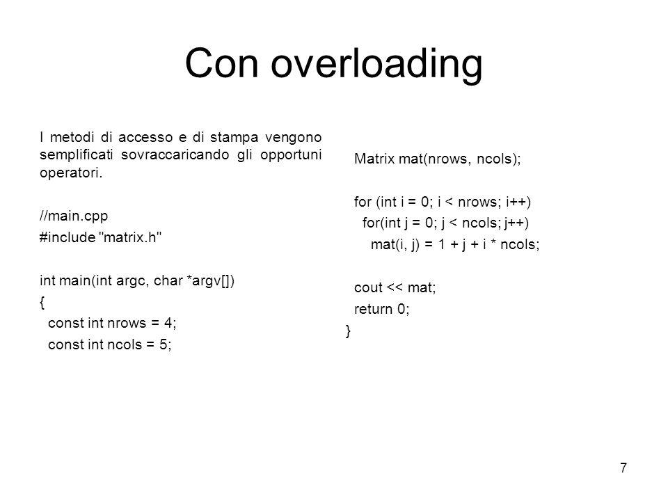 7 Con overloading I metodi di accesso e di stampa vengono semplificati sovraccaricando gli opportuni operatori. //main.cpp #include