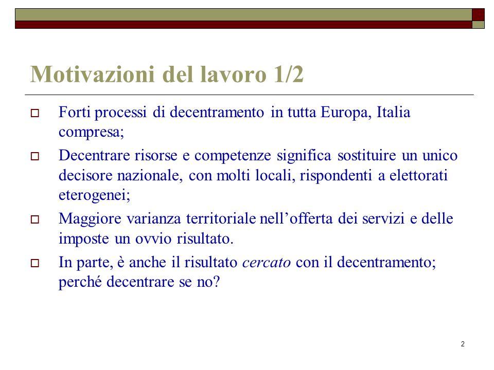 2 Motivazioni del lavoro 1/2 Forti processi di decentramento in tutta Europa, Italia compresa; Decentrare risorse e competenze significa sostituire un