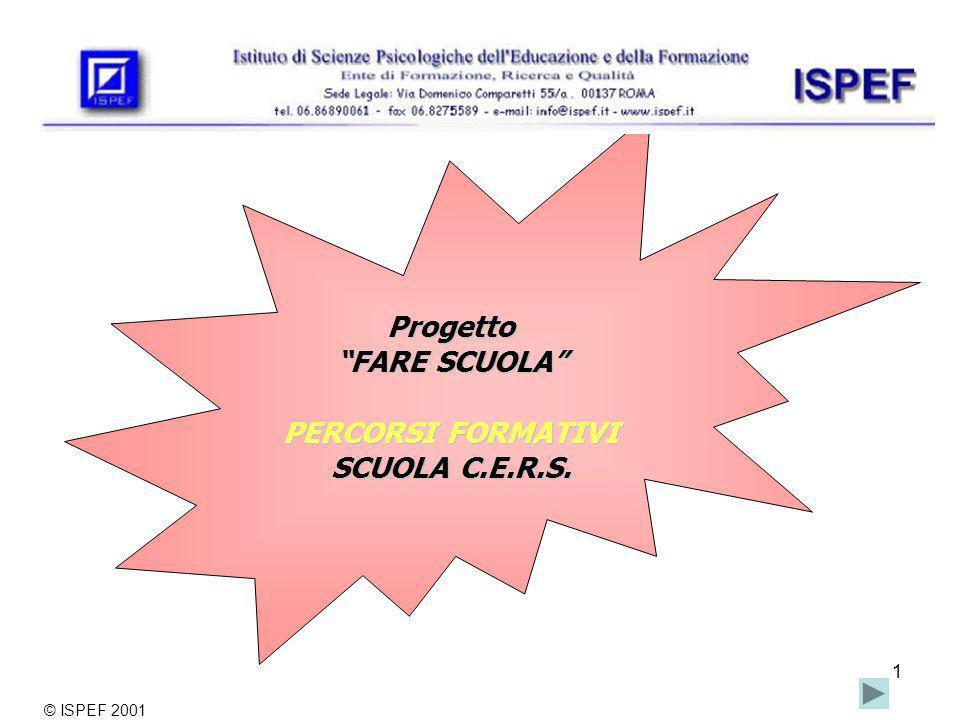 1 Progetto FARE SCUOLA PERCORSI FORMATIVI SCUOLA C.E.R.S. © ISPEF 2001