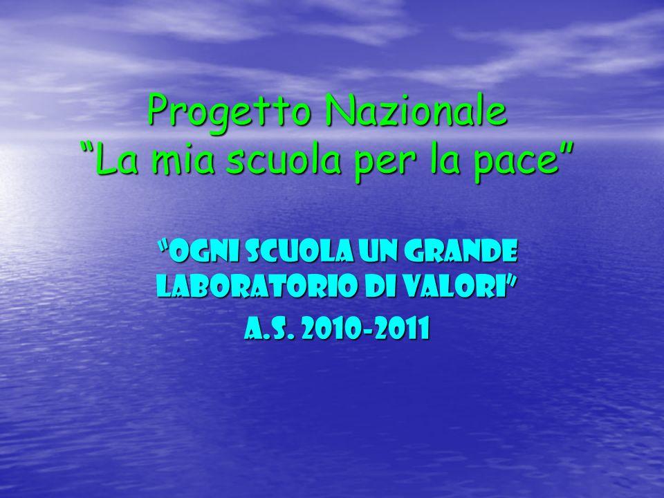 Progetto Nazionale La mia scuola per la pace Ogni scuola un grande laboratorio di valori a.s. 2010-2011