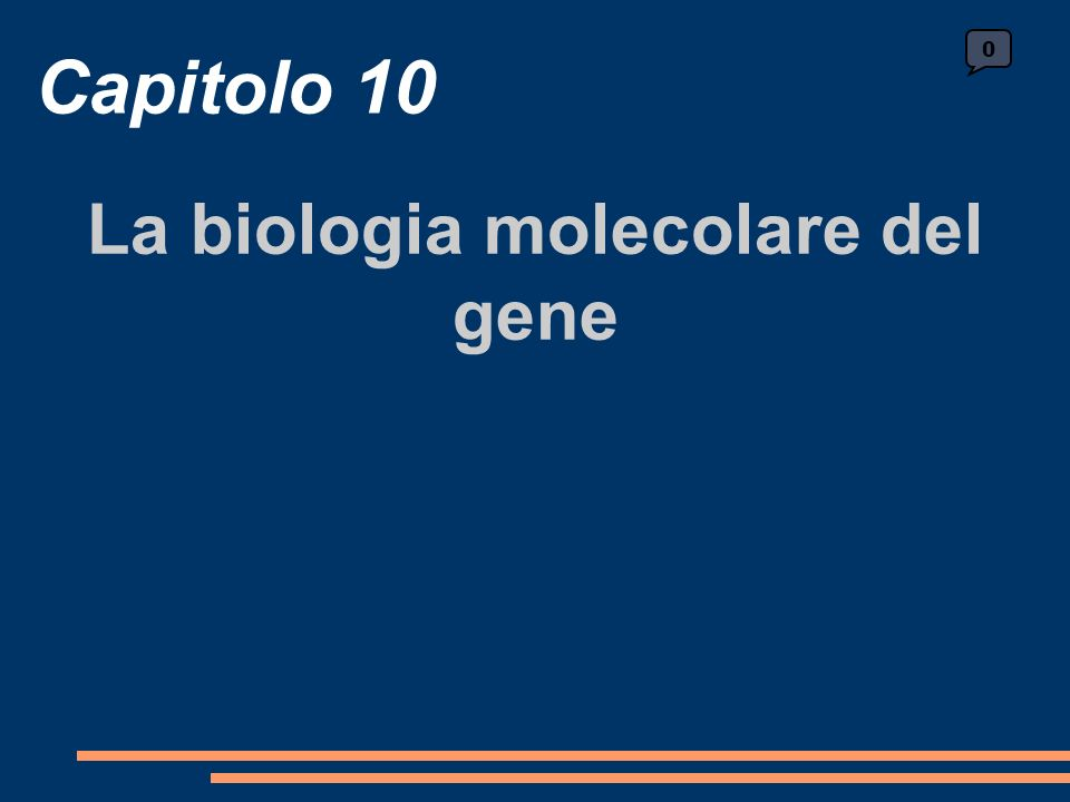 Capitolo 10 La biologia molecolare del gene 0
