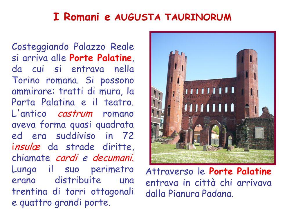 Costeggiando Palazzo Reale si arriva alle Porte Palatine, da cui si entrava nella Torino romana. Si possono ammirare: tratti di mura, la Porta Palatin