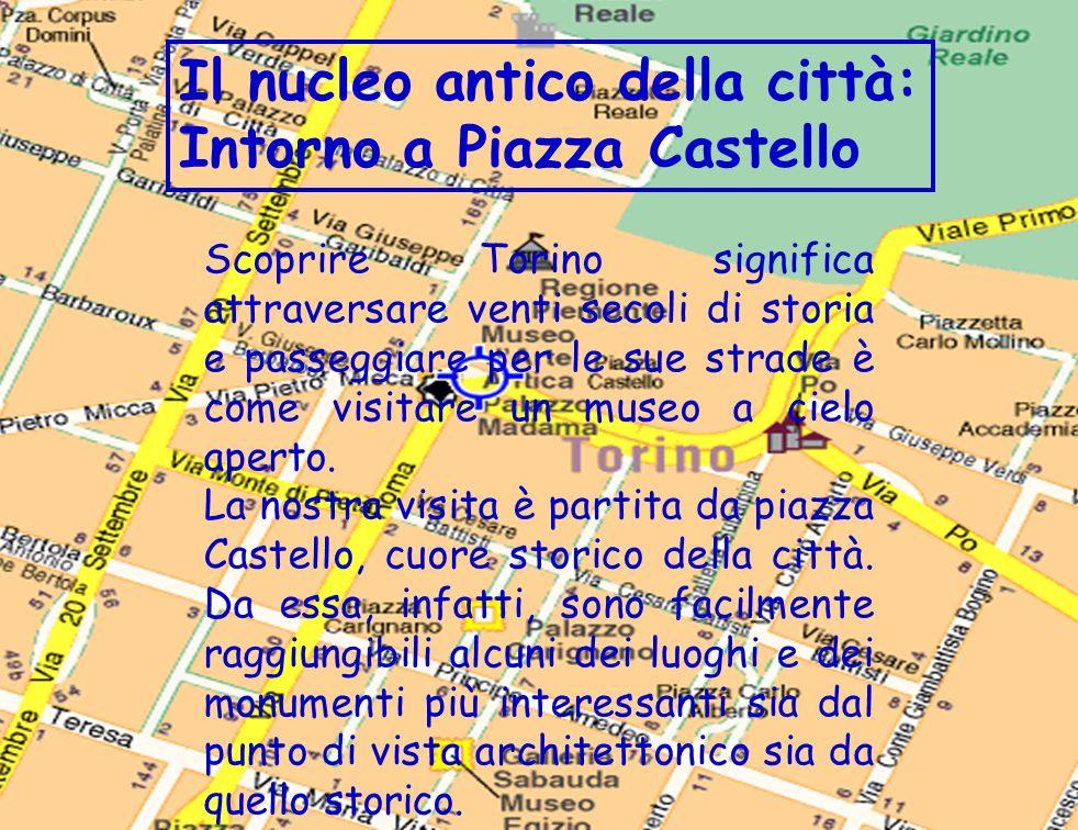 Il nucleo antico della città: Intorno a Piazza Castello Scoprire Torino significa attraversare venti secoli di storia e passeggiare per le sue strade