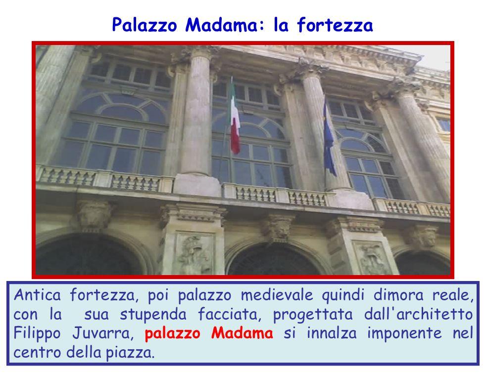 Antica fortezza, poi palazzo medievale quindi dimora reale, con la sua stupenda facciata, progettata dall'architetto Filippo Juvarra, palazzo Madama s