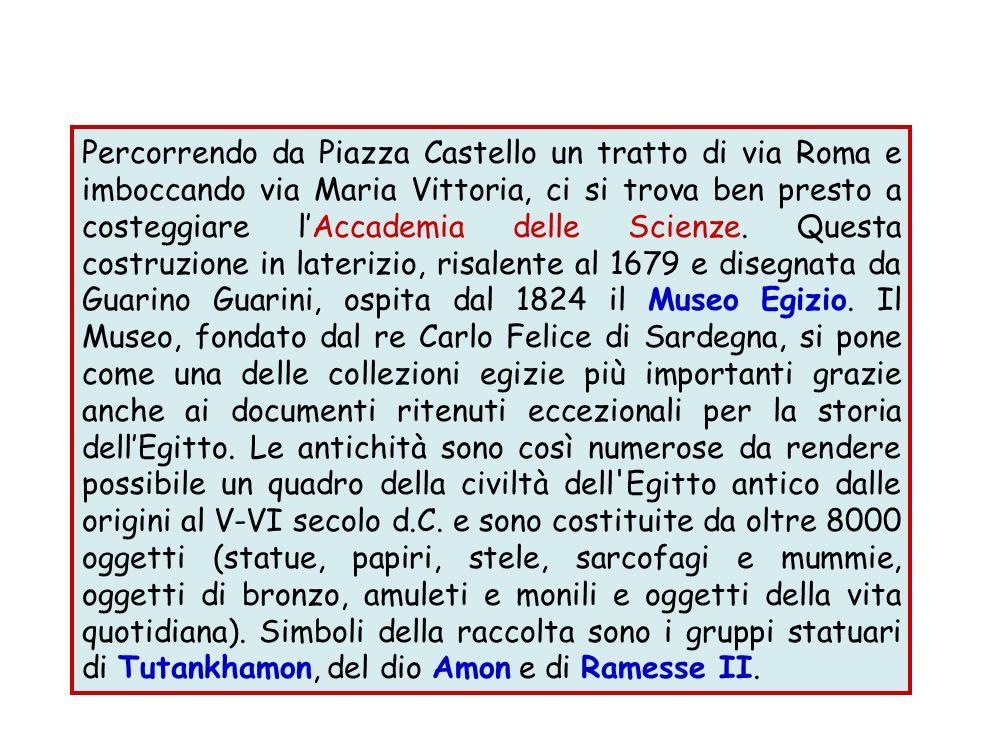 Percorrendo da Piazza Castello un tratto di via Roma e imboccando via Maria Vittoria, ci si trova ben presto a costeggiare lAccademia delle Scienze. Q