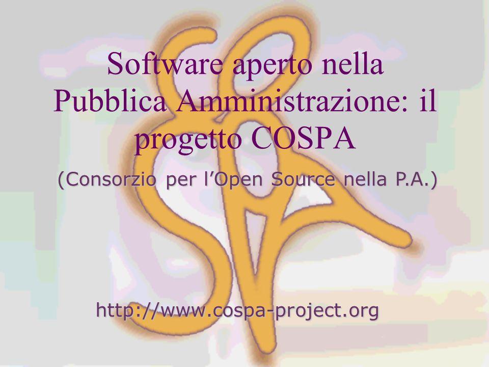 Software aperto nella Pubblica Amministrazione: il progetto COSPA http://www.cospa-project.org (Consorzio per lOpen Source nella P.A.)