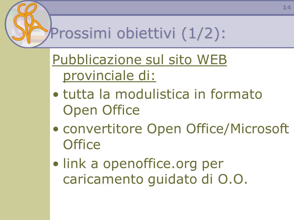 14 Prossimi obiettivi (1/2): Pubblicazione sul sito WEB provinciale di: tutta la modulistica in formato Open Office convertitore Open Office/Microsoft Office link a openoffice.org per caricamento guidato di O.O.