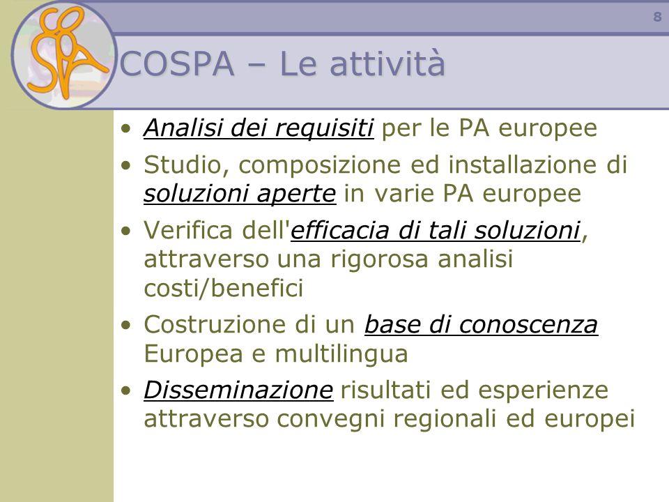 8 COSPA – Le attività Analisi dei requisiti per le PA europee Studio, composizione ed installazione di soluzioni aperte in varie PA europee Verifica d