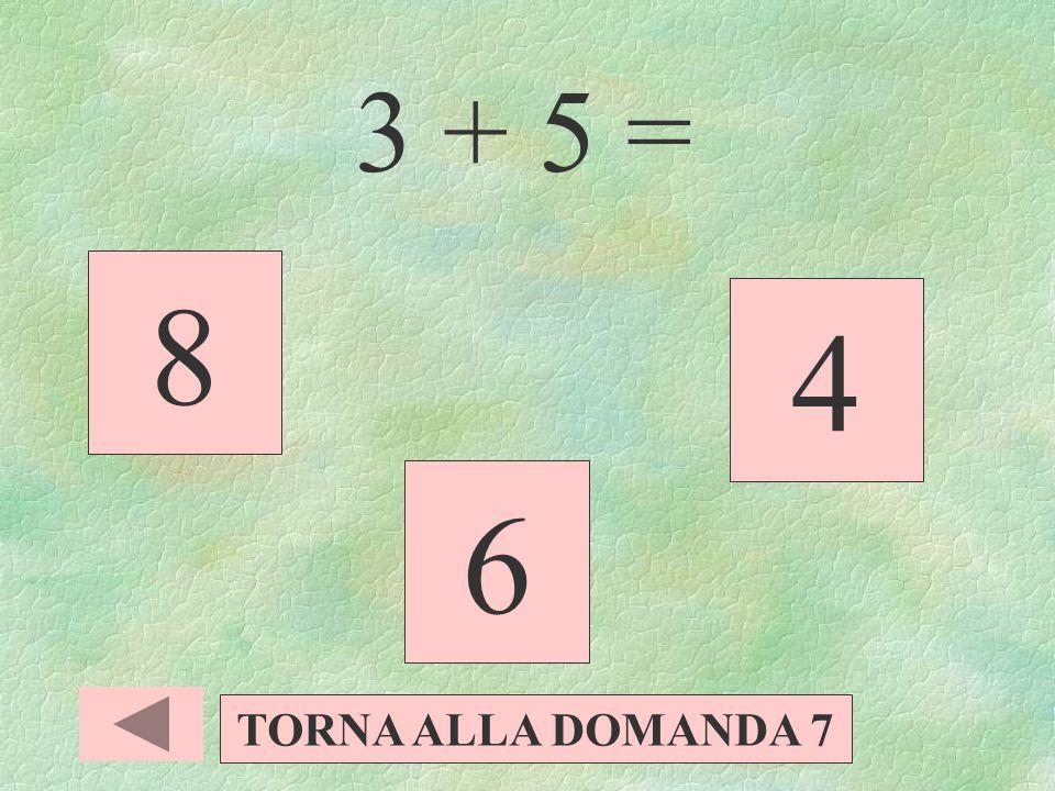 10 : 5 = 7 2 3 TORNA ALLA DOMANDA 7