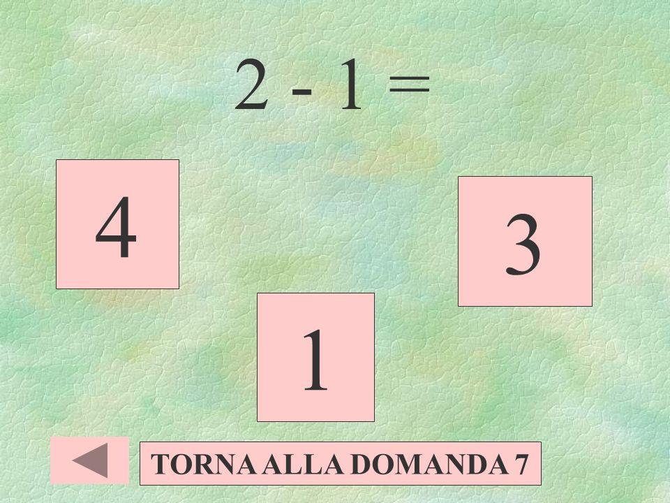 3 + 5 = 8 6 4 TORNA ALLA DOMANDA 7