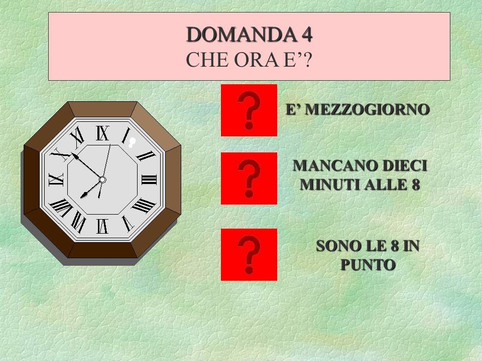 E MEZZOGIORNO MANCANO DIECI MINUTI ALLE 8 SONO LE 8 IN PUNTO DOMANDA 4 CHE ORA E?