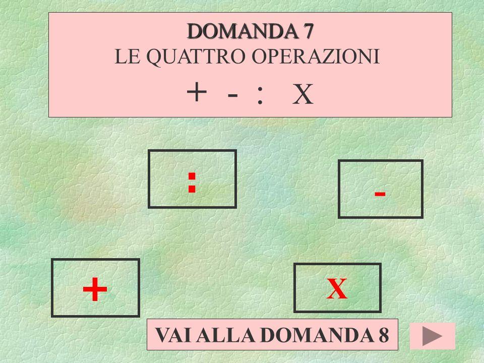 5 x 2 = 13 8 10 TORNA ALLA DOMANDA 7