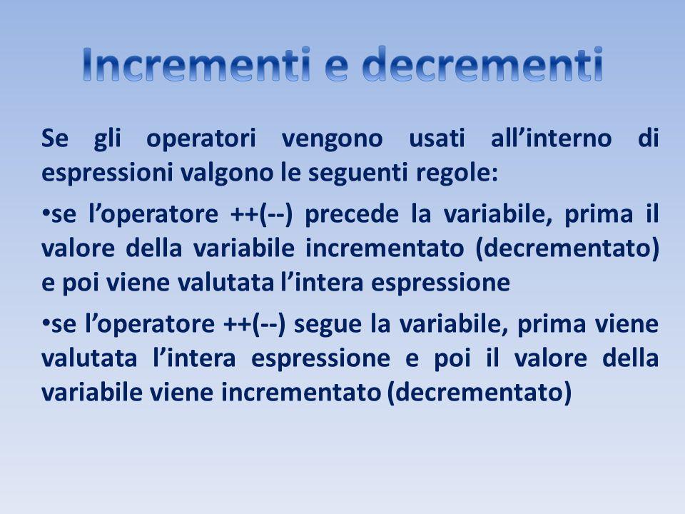 Se gli operatori vengono usati allinterno di espressioni valgono le seguenti regole: se loperatore ++(--) precede la variabile, prima il valore della