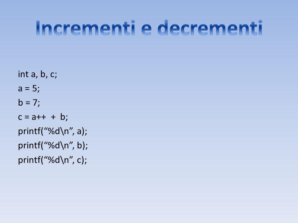 int a, b, c; a = 5; b = 7; c = a++ + b; printf(%d\n, a); printf(%d\n, b); printf(%d\n, c);