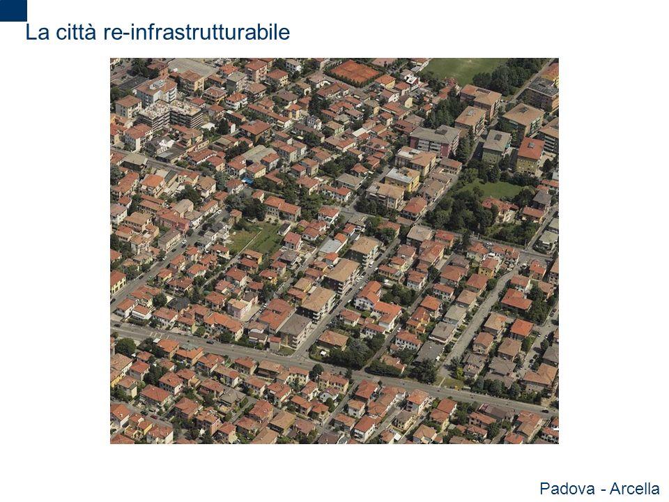 2 La città re-infrastrutturabile Padova - Arcella