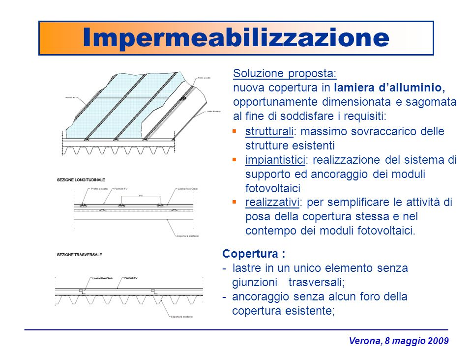 Verona, 8 maggio 2009 Impermeabilizzazione strutturali: massimo sovraccarico delle strutture esistenti impiantistici: realizzazione del sistema di sup