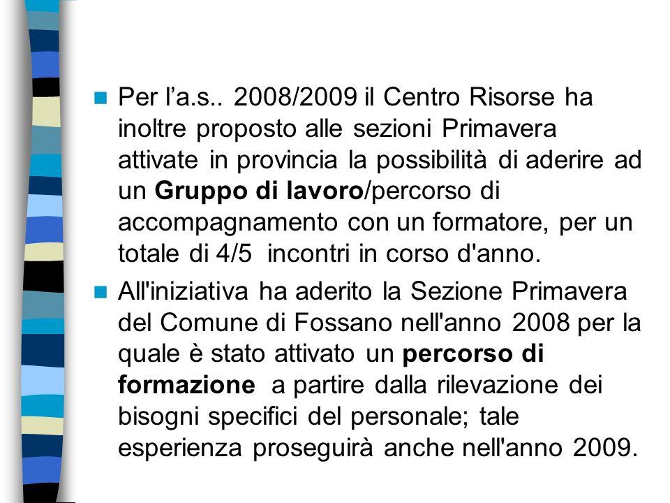 Per la.s.. 2008/2009 il Centro Risorse ha inoltre proposto alle sezioni Primavera attivate in provincia la possibilità di aderire ad un Gruppo di lavo