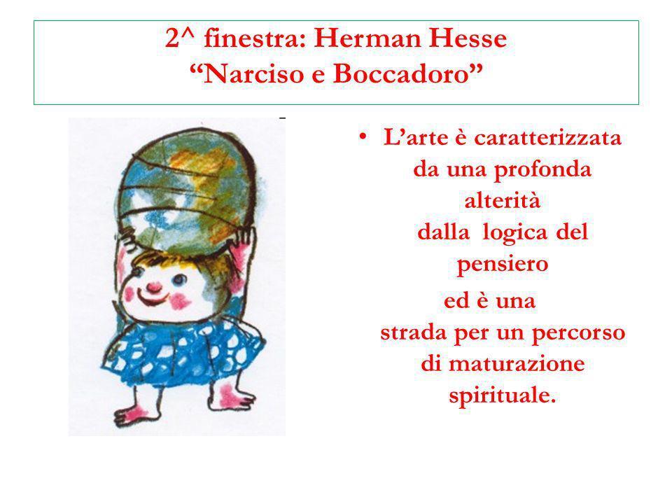 2^ finestra: Herman Hesse Narciso e Boccadoro Larte è caratterizzata da una profonda alterità dalla logica del pensiero ed è una strada per un percors