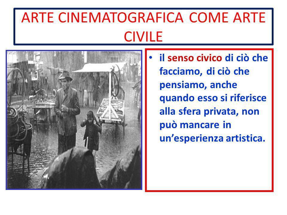 ARTE CINEMATOGRAFICA COME ARTE CIVILE il senso civico di ciò che facciamo, di ciò che pensiamo, anche quando esso si riferisce alla sfera privata, non