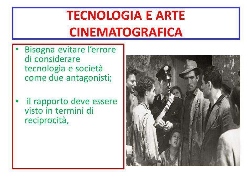 TECNOLOGIA E ARTE CINEMATOGRAFICA Bisogna evitare lerrore di considerare tecnologia e società come due antagonisti; il rapporto deve essere visto in t