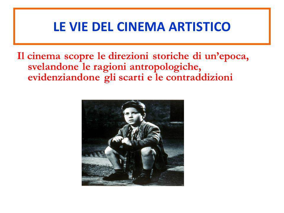 Il cinema scopre le direzioni storiche di unepoca, svelandone le ragioni antropologiche, evidenziandone gli scarti e le contraddizioni LE VIE DEL CINE