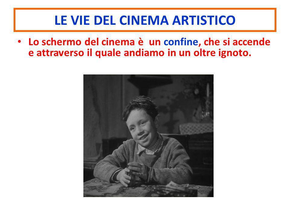 Lo schermo del cinema è un confine, che si accende e attraverso il quale andiamo in un oltre ignoto. LE VIE DEL CINEMA ARTISTICO