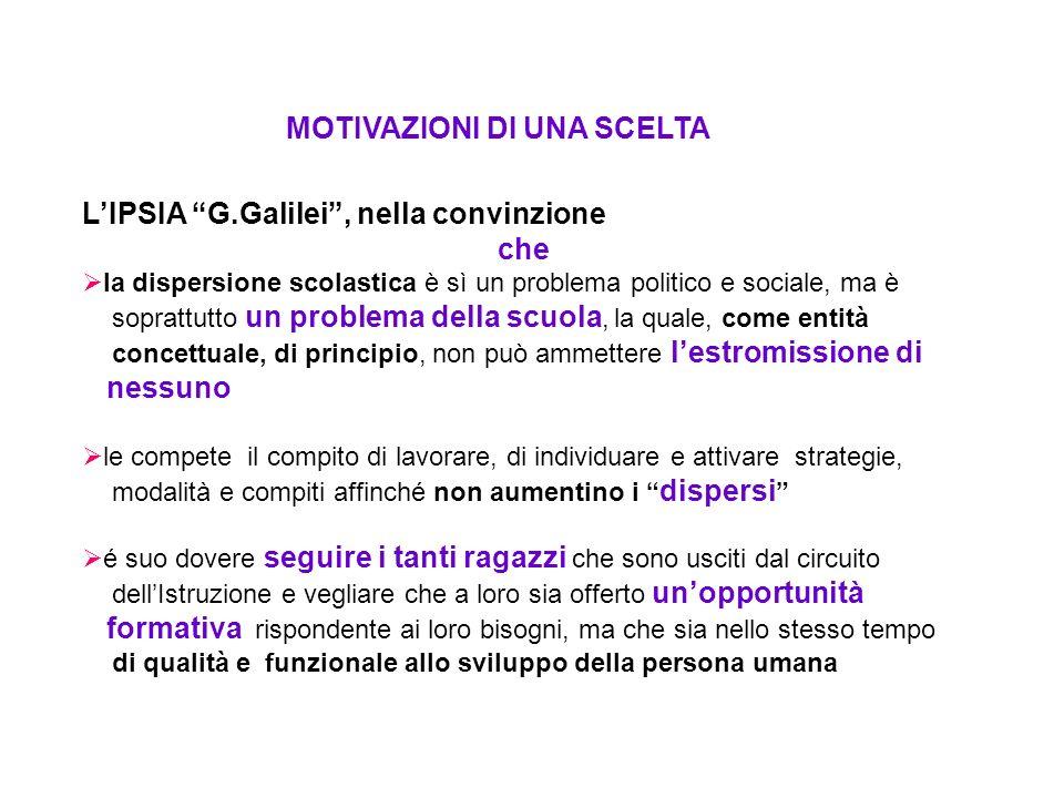 MOTIVAZIONI DI UNA SCELTA LIPSIA G.Galilei, nella convinzione che la dispersione scolastica è sì un problema politico e sociale, ma è soprattutto un p