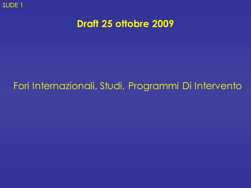 Draft 25 ottobre 2009 SLIDE 1 Fori Internazionali, Studi, Programmi Di Intervento