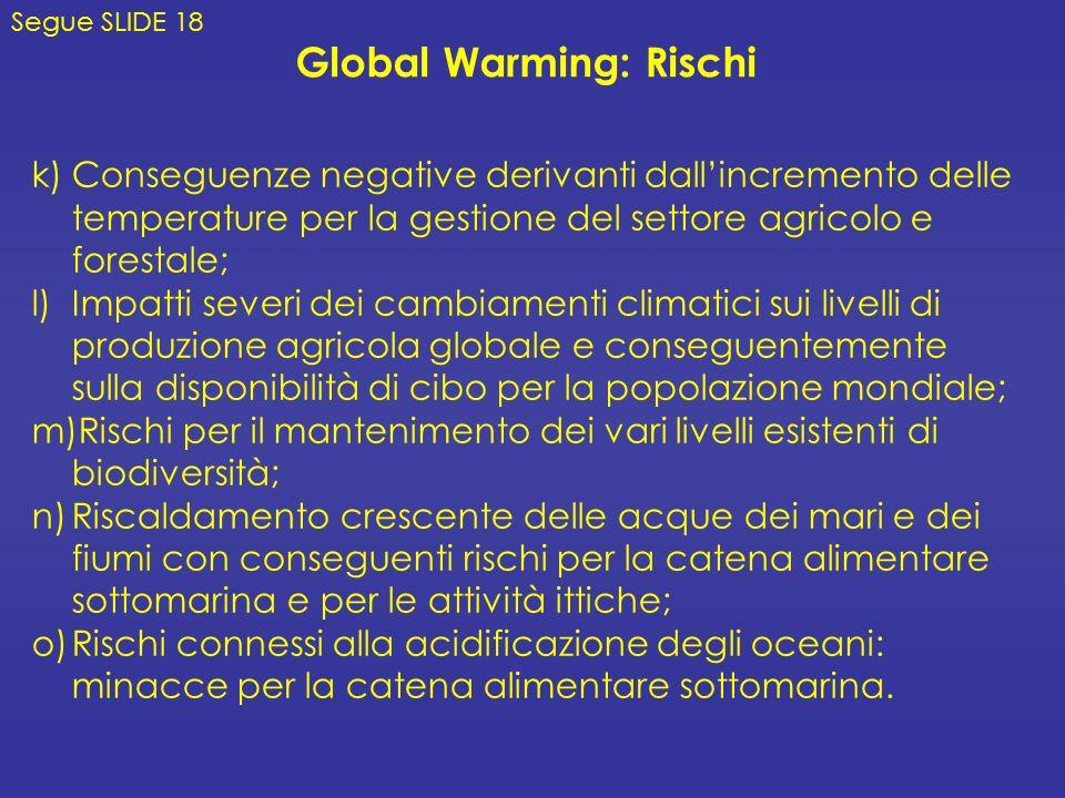 k)Conseguenze negative derivanti dallincremento delle temperature per la gestione del settore agricolo e forestale; l)Impatti severi dei cambiamenti c