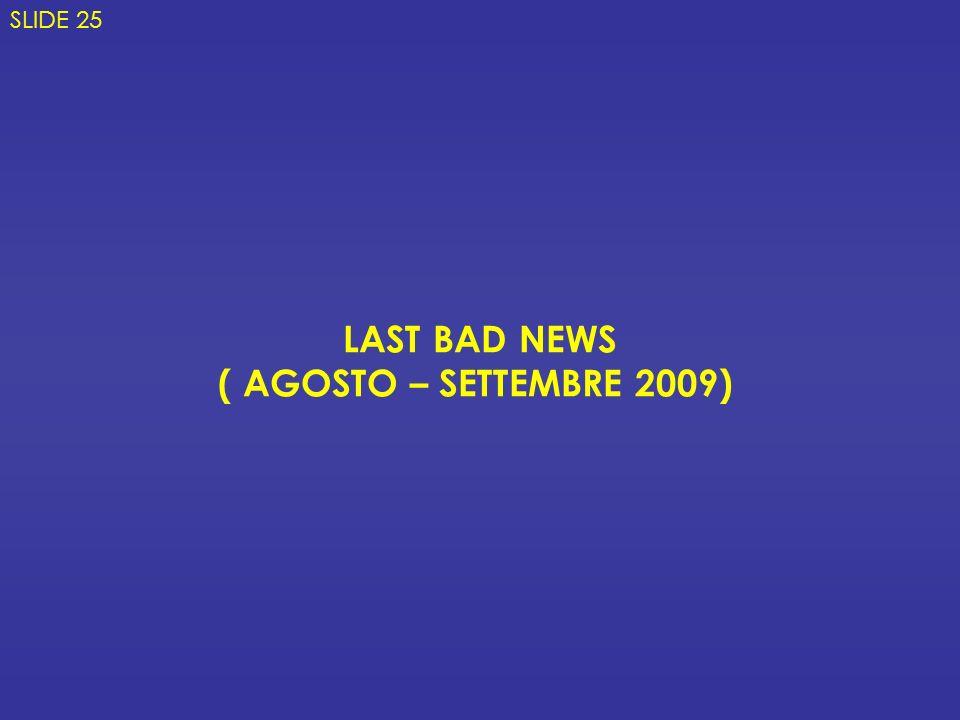 LAST BAD NEWS ( AGOSTO – SETTEMBRE 2009) SLIDE 25