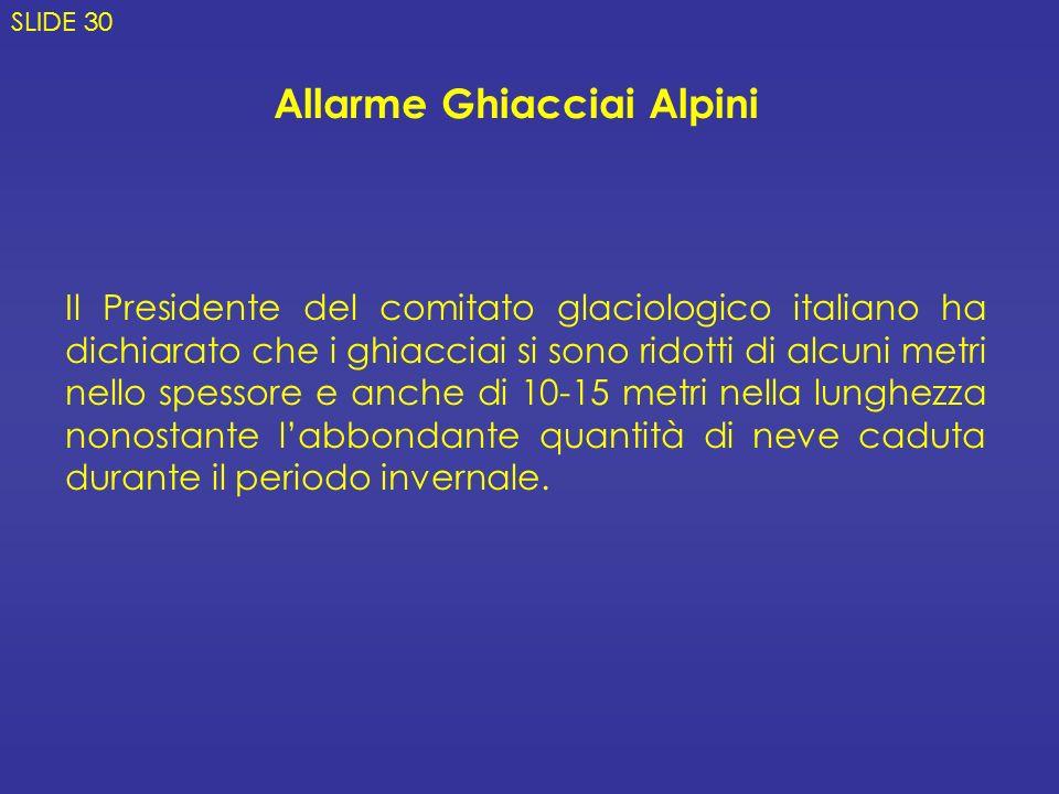 Il Presidente del comitato glaciologico italiano ha dichiarato che i ghiacciai si sono ridotti di alcuni metri nello spessore e anche di 10-15 metri n