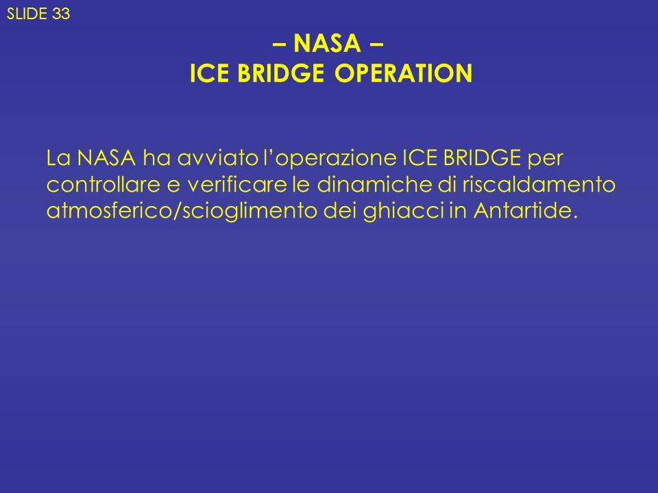 – NASA – ICE BRIDGE OPERATION La NASA ha avviato loperazione ICE BRIDGE per controllare e verificare le dinamiche di riscaldamento atmosferico/scioglimento dei ghiacci in Antartide.