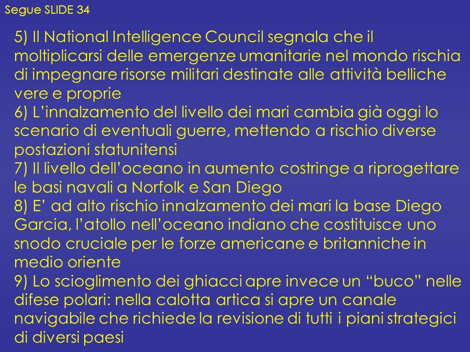 5) Il National Intelligence Council segnala che il moltiplicarsi delle emergenze umanitarie nel mondo rischia di impegnare risorse militari destinate