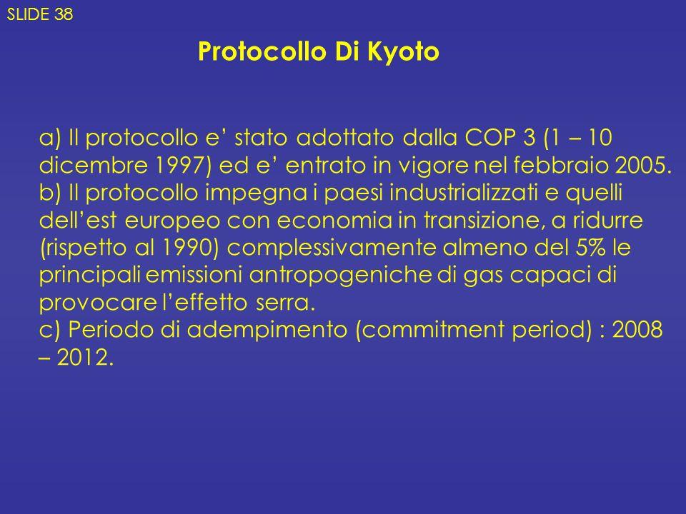 a) Il protocollo e stato adottato dalla COP 3 (1 – 10 dicembre 1997) ed e entrato in vigore nel febbraio 2005. b) Il protocollo impegna i paesi indust