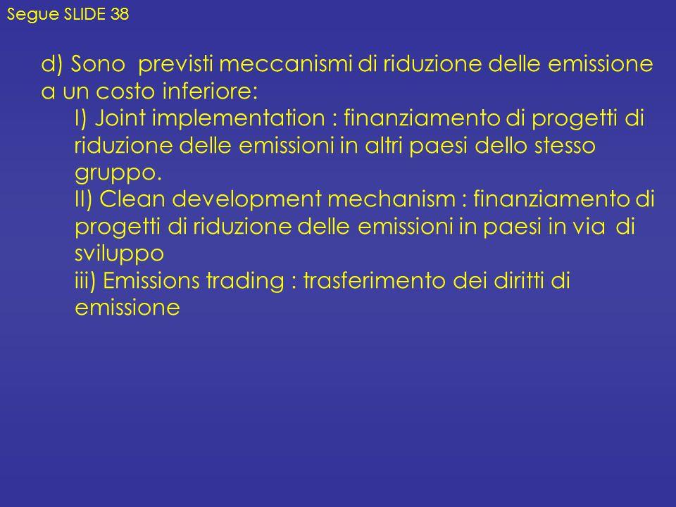 d) Sono previsti meccanismi di riduzione delle emissione a un costo inferiore: I) Joint implementation : finanziamento di progetti di riduzione delle emissioni in altri paesi dello stesso gruppo.