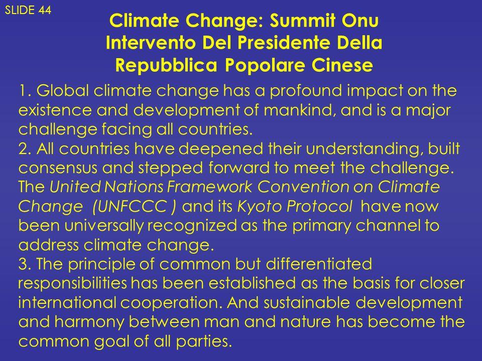 Climate Change: Summit Onu Intervento Del Presidente Della Repubblica Popolare Cinese SLIDE 44 1. Global climate change has a profound impact on the e