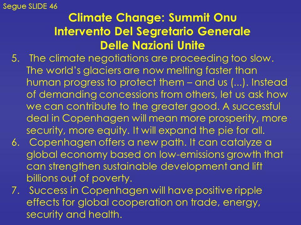 Climate Change: Summit Onu Intervento Del Segretario Generale Delle Nazioni Unite Segue SLIDE 46 5. The climate negotiations are proceeding too slow.