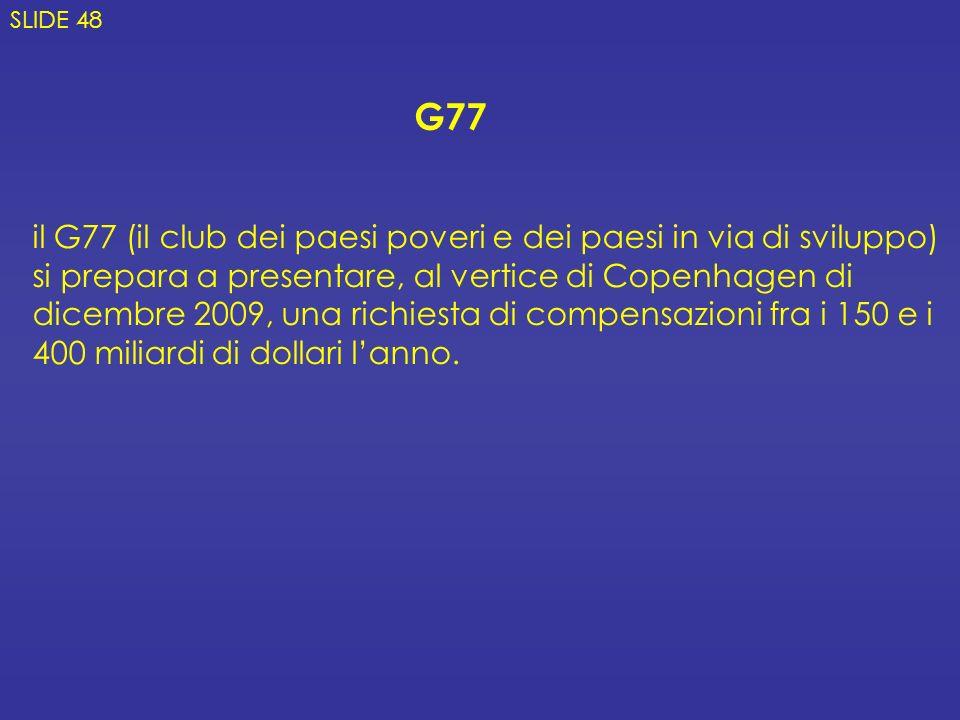 G77 il G77 (il club dei paesi poveri e dei paesi in via di sviluppo) si prepara a presentare, al vertice di Copenhagen di dicembre 2009, una richiesta